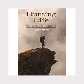 Hunting Life: Moments of Truth by Peter Ryan N/A