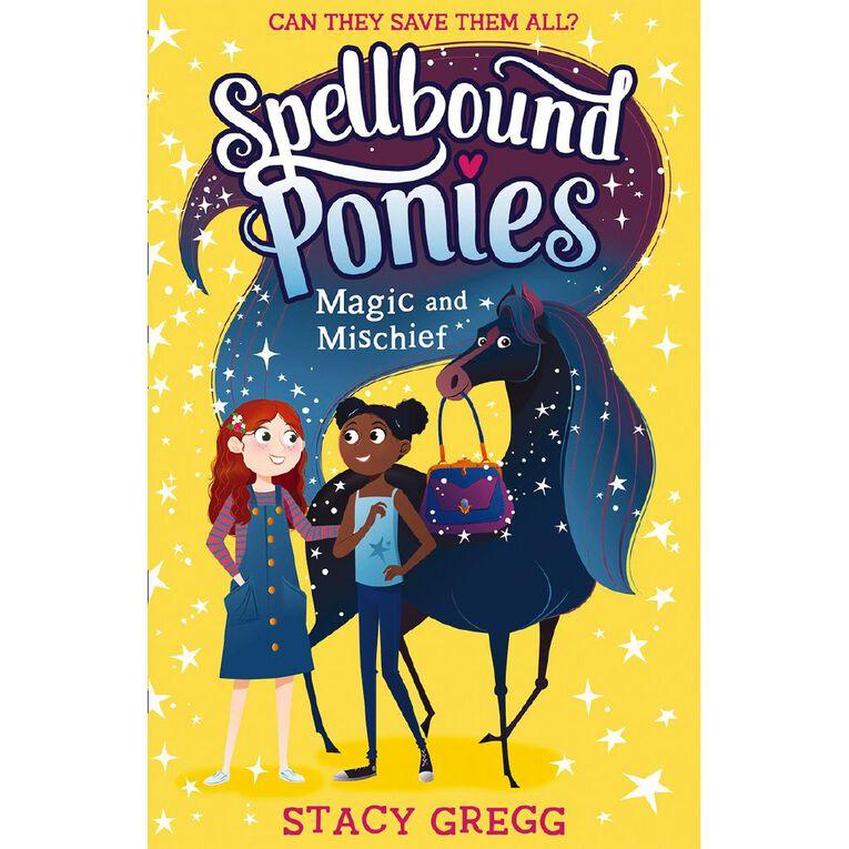 Spellbound Ponies #1 Magic & Mischief by Stacy Gregg, , hi-res