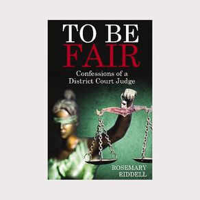 To Be Fair: Confessions of a District Court Judge by Rosemary Riddell