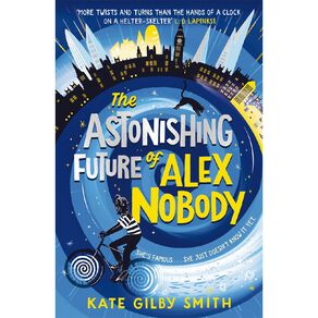 The Astonishing Future of Alex Nobody by Kate Gilby Smith