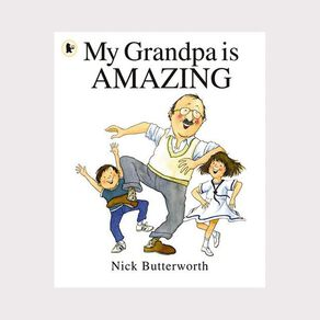 My Grandpa is Amazing by Nick Butterworth N/A
