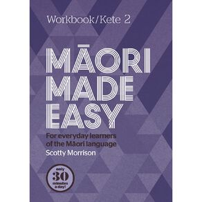 Maori Made Easy Workbook 2/ Kete 2 by Scotty Morrison