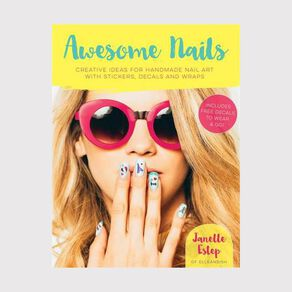Awesome Nails: Creative ideas for handmade nails by Janelle Estep