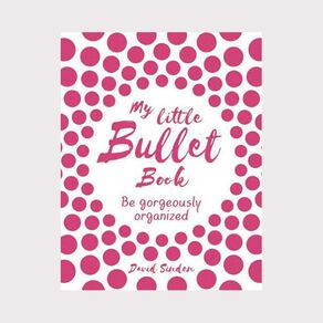 My Little Bullet Book: Be Gorgeously Organized by David Sinden