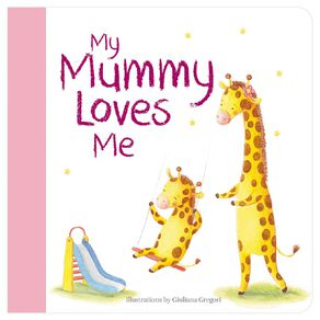 My Mummy Loves Me Board Book by Kate Bucknell