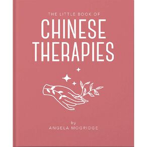 The Little Book of Chinese Therapies by Angela Mogridge