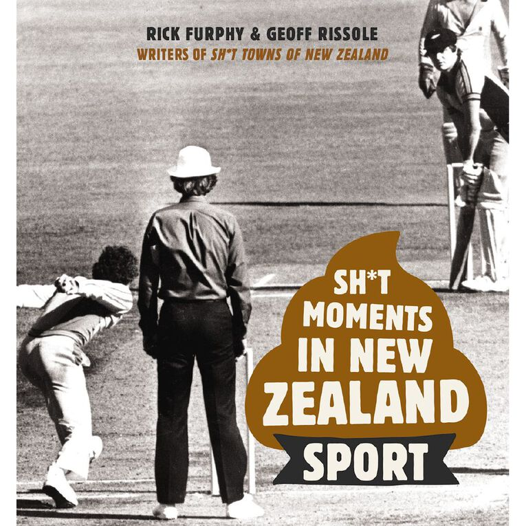 Sh*t Moments in New Zealand Sport by Rick Furphy & Geoff Rissole, , hi-res