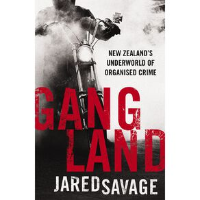 Gangland: Inside New Zealand's Underworld of Organised Crime