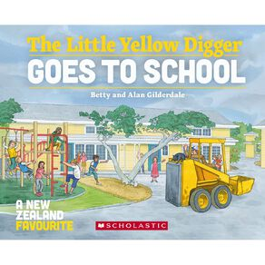 Little Yellow Digger Goes To School by Gilderdale