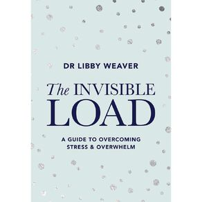 The Invisible Load by Dr Libby Weaver