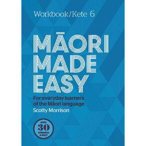 Maori Made Easy Workbook 6/Kete 6 by Scotty Morrison N/A