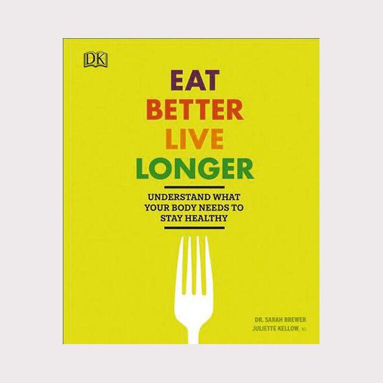 Eat Better Live Longer by Sarah Brewer & Juliette Kellow, , hi-res