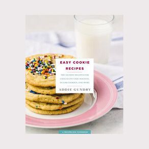 Easy Cookie Recipes by Addie Gundry