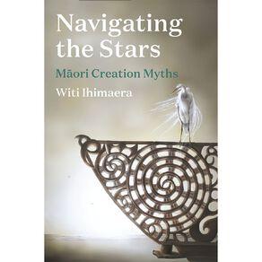 Navigating the Stars: Maori Creation Myths by Witi Ihimaera