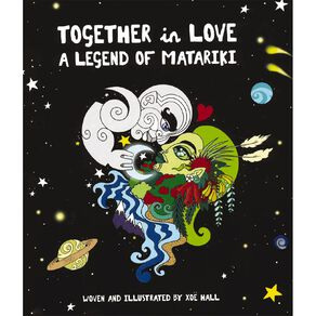 Together in Love: A Legend of Matariki by Xoe Hall