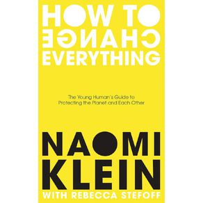 How to Change Everything by Naomi Klein
