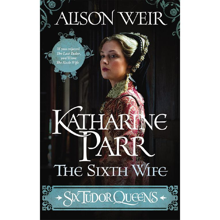 Six Tudor Queens: Katharine Parr The Sixth Wife by Alison Weir, , hi-res
