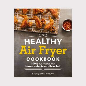 Healthy Air Fryer Cookbook by Dana Angelo White MS RD AT
