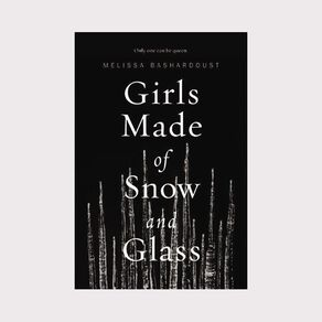 Girls Made of Snow and Glass by Melissa Bashardoust