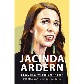 Jacinda Ardern: Leading With Empathy by Supriya Vani
