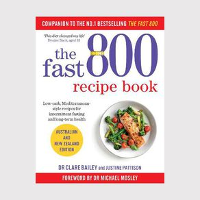 The Fast 800 Recipe Book by Dr Claire Bailey