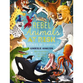 Rebel Animals At Risk: Stories of Survival by Kimberlie Hamilton