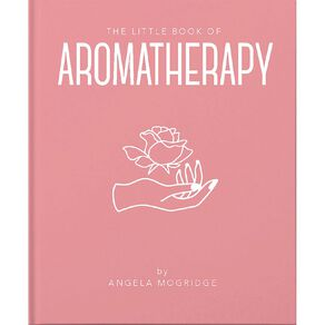The Little Book of Aromatherapy by Angela Mogridge