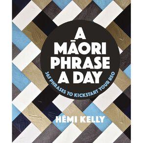 A Maori Phrase a Day by Hemi Kelly