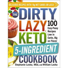 The DIRTY LAZY KETO 5 Ingredient Cookbook by Stephanie Laska