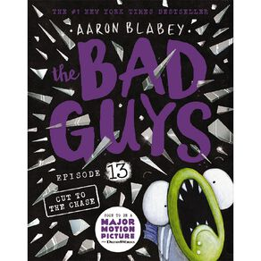 The Bad Guys #13 Cut to the Chase by Aaron Blabey