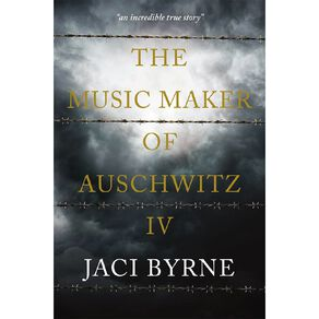 The Music Maker of Auschwitz IV by Jaci Byrne N/A