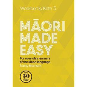 Maori Made Easy Workbook 5/Kete 5 by Scotty Morrison N/A