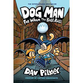Dog Man #7 For Whom the Ball Rolls by Dav Pilkey