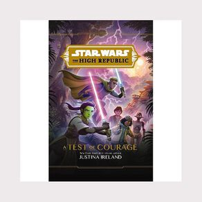 Star Wars High Republic: A Test of Courage by Justina Ireland
