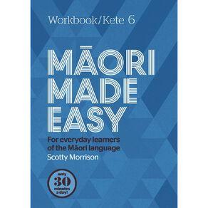 Maori Made Easy Workbook 6/Kete 6 by Scotty Morrison