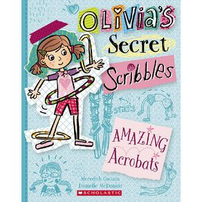 Olivia's Secret Scribbles #3 Amazing Acrobats by Meredith Costain