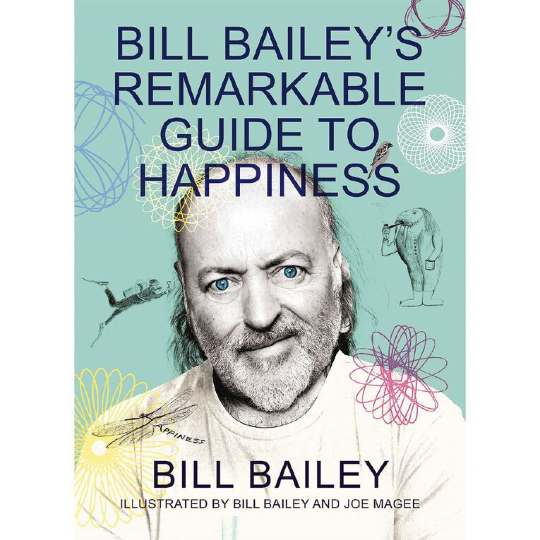 Bill Bailey's Remarkable Guide to Happiness by Bill Bailey, , hi-res