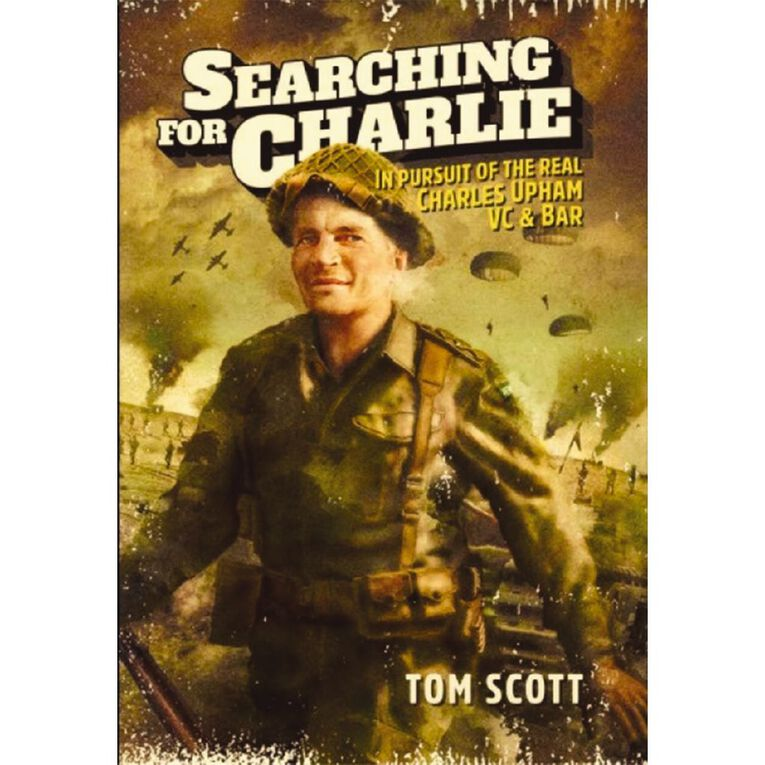 Searching for Charlie: In Pursuit of the Real Charles Upham by Tom Scott, , hi-res image number null