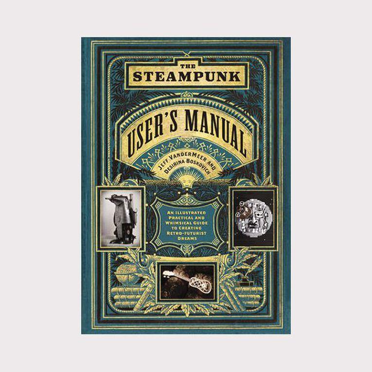 The Steampunk User's Manual by Jeff VanderMeer & Desirina Boskovich, , hi-res