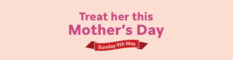 Treat her for Mother's Day